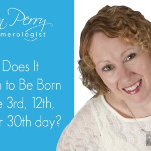 What Does it Mean to Be Born on the 3rd, 12th, 21st or 30th day of ANY month?