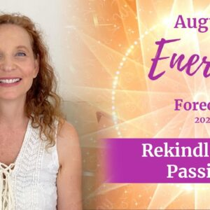 August Energy 2020 Forecast  - Rekindle Your Passions