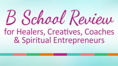 B School Review for Healers, Creatives, Coaches & Spiritual Entrepeneurs