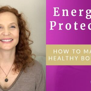 Energetic Protection - How to Have Healthy Boundaries