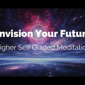 Envision Your Future  - Higher Self Guided Meditation