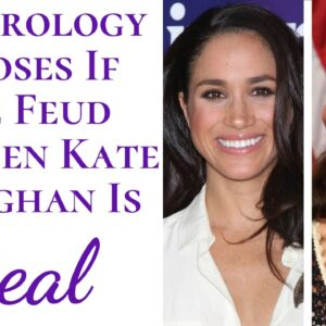 Numerology EXPOSES If The Feud Between Kate Middleton And Meghan Markle Is Real & If They Get Along