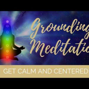 Grounding Meditation - Get Calm & Centered