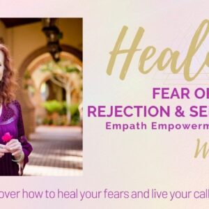 Heal Your Fear of Rejection & Self Doubt - Empath Empowerment Tools