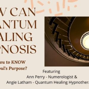 How Can Quantum Healing Hypnosis Help YOU to Know Your Soul's Purpose?