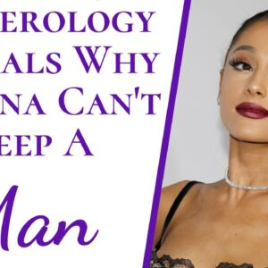 Numerology REVEALS Why Ariana Grande Can't Keep A Man & Predicts If She Ever Will Someday