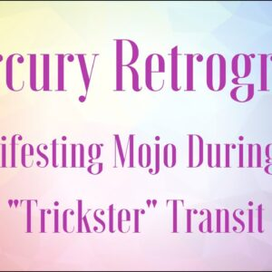 "Mercury retrograde - manifesting mojo during the ""trickster"" transit"