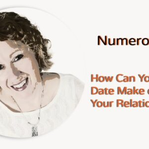Numerology-How Can Your Birth Date Make Or Break Your Relationship?
