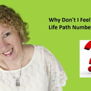 Numerology - Why Don't I Feel Like My Life Path Number?