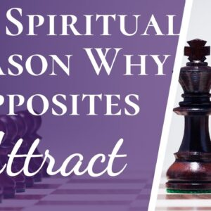The Spiritual Reason Why Opposites Attract | The Real Reason You Want Someone So Different Than You