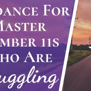 Guidance For Master Number 11s Who Are Struggling   How To Make Your Life Easier Master Number 11