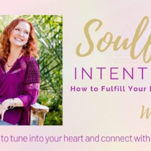 SOULFUL INTENTIONS - How to fulfill your life's purpose