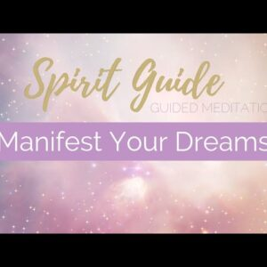 Spirit Guide Meditation - Manifest Your Dreams