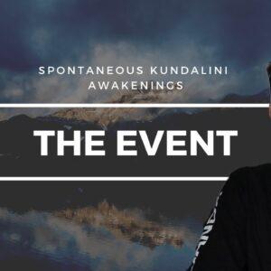 Spontaneous Kundalini Awakening - THE EVENT Is Getting Closer