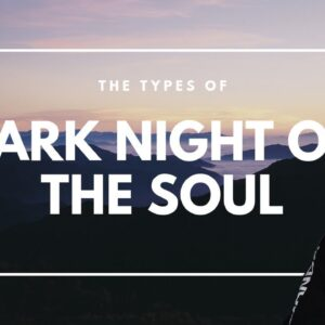 The 2 Types of Dark Night of the Soul during Spiritual Awakening