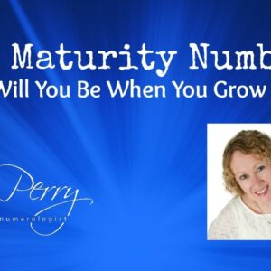 The Numerology Maturity Number- Who Will You Be When You Grow Up?