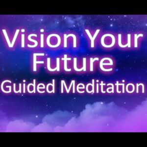 Vision Your Future Guided Meditation - create your reality