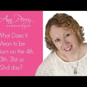 What Does It Mean to be Born on the 4th, 13th or 22nd day?