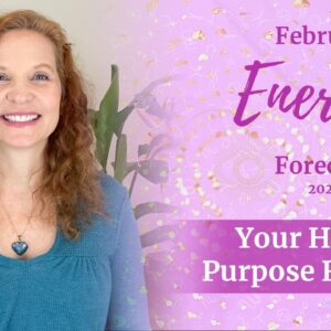 February 2021 Energy Forecast - YOUR HIGHER PURPOSE REVEALED