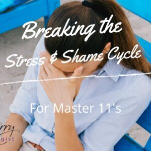 Breaking the Stress and Shame Cycle For Master 11's