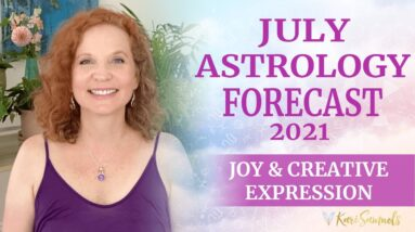 July 2021 Astrology forecast - JOY and CREATIVE EXPRESSION