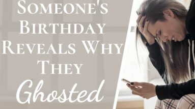 Numerology Reveals Why Someone Ghosted You & If They Will Return | The Birthday Explains Ghosting