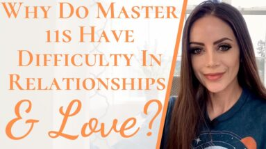 Why Master Number 11s Have Difficulty in Relationships and Love | Master 11 Relationship & Love Help
