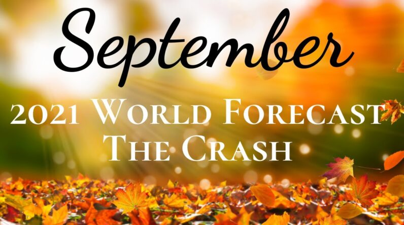 THE CRASH | September 2021 Monthly Intuitive Reading, Numerology and Astrology World Forecast